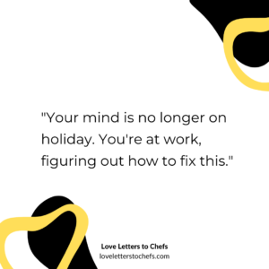 """Text reads: """"Your mind is no longer on holiday. You're at work, figuring out how to fix this."""""""