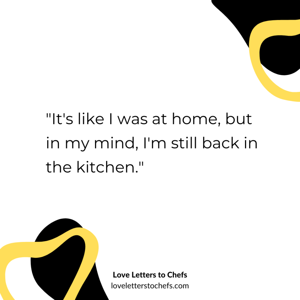 """Text reads: """"It's like I was at home, but in my mind, I'm still back in the kitchen."""""""