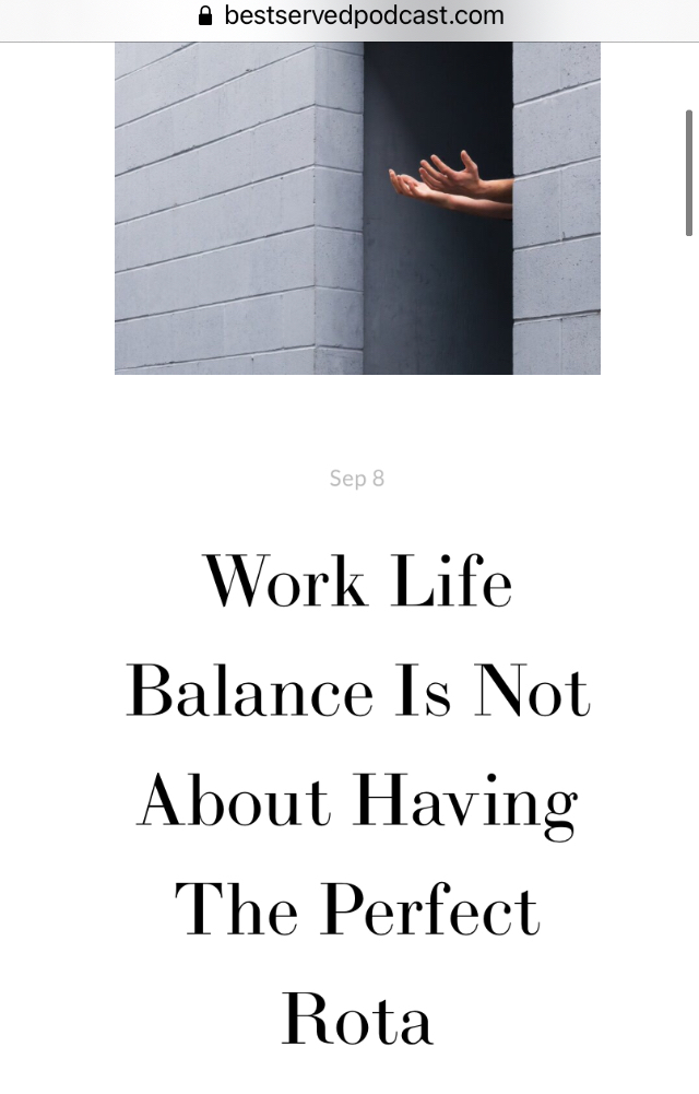 Image of article titled 'Work Life Balance is Not About Having The Perfect Rota' on Best Served Podcast website.